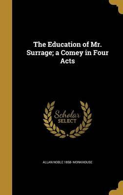 The Education of Mr. Surrage; A Comey in Four Acts