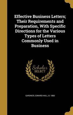 Effective Business Letters; Their Requirements and Preparation, with Specific Directions for the Various Types of Letters Commonly Used in Business