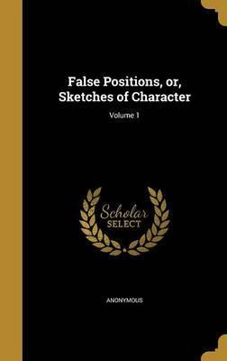 False Positions, Or, Sketches of Character; Volume 1