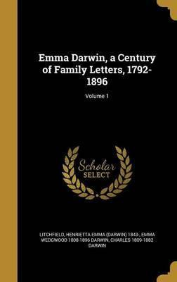 Emma Darwin, a Century of Family Letters, 1792-1896; Volume 1