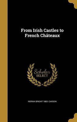 From Irish Castles to French Chateaux