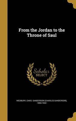 From the Jordan to the Throne of Saul