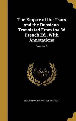 The Empire of the Tsars and the Russians. Translated from the 3D French Ed., with Annotations; Volume 2
