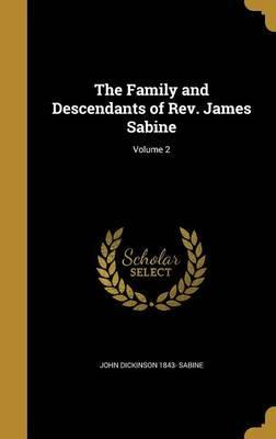 The Family and Descendants of REV. James Sabine; Volume 2