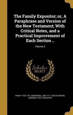 The Family Expositor; Or, a Paraphrase and Version of the New Testament; With Critical Notes, and a Practical Improvement of Each Section ..; Volume 3