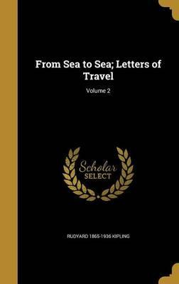 From Sea to Sea; Letters of Travel; Volume 2