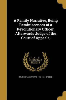 A Family Narrative, Being Reminiscences of a Revolutionary Officer, Afterwards Judge of the Court of Appeals;