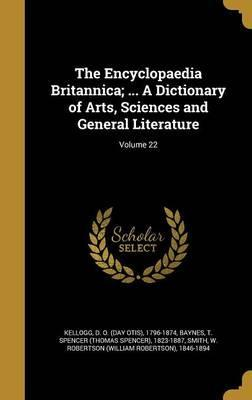 The Encyclopaedia Britannica; ... a Dictionary of Arts, Sciences and General Literature; Volume 22