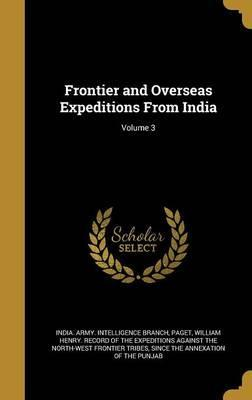 Frontier and Overseas Expeditions from India; Volume 3