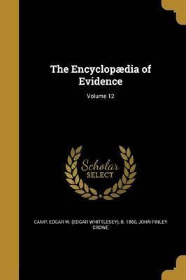 The Encyclopaedia of Evidence; Volume 12