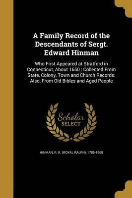 A Family Record of the Descendants of Sergt. Edward Hinman