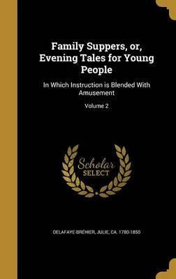Family Suppers, Or, Evening Tales for Young People