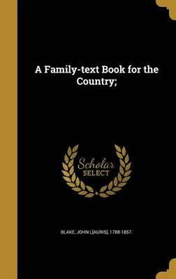 A Family-Text Book for the Country;
