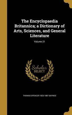 The Encyclopaedia Britannica; A Dictionary of Arts, Sciences, and General Literature; Volume 21