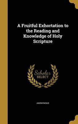 A Fruitful Exhortation to the Reading and Knowledge of Holy Scripture