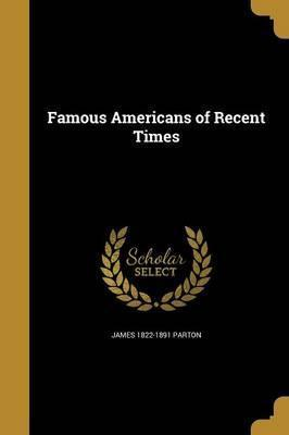 Famous Americans of Recent Times