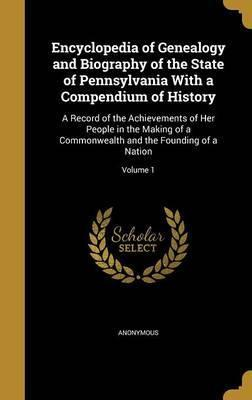 Encyclopedia of Genealogy and Biography of the State of Pennsylvania with a Compendium of History