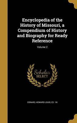 Encyclopedia of the History of Missouri, a Compendium of History and Biography for Ready Reference; Volume 2