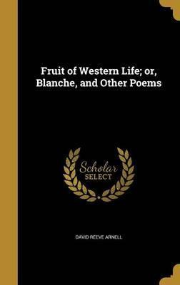 Fruit of Western Life; Or, Blanche, and Other Poems