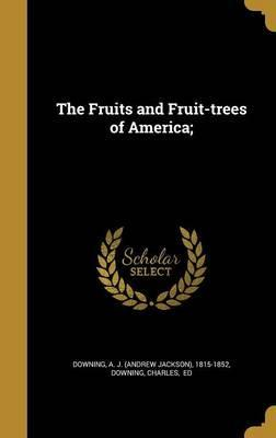 The Fruits and Fruit-Trees of America;
