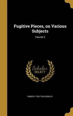 Fugitive Pieces, on Various Subjects; Volume 2