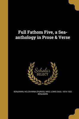 Full Fathom Five, a Sea-Anthology in Prose & Verse