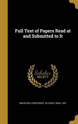 Full Text of Papers Read at and Submitted to It