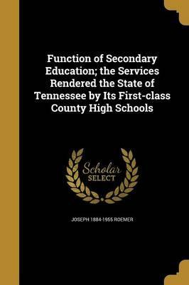 Function of Secondary Education; The Services Rendered the State of Tennessee by Its First-Class County High Schools