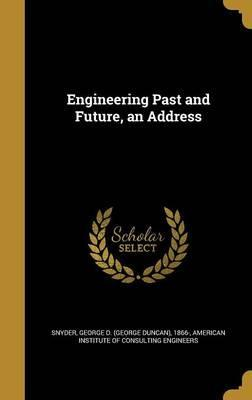 Engineering Past and Future, an Address