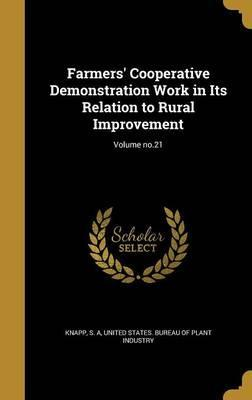 Farmers' Cooperative Demonstration Work in Its Relation to Rural Improvement; Volume No.21