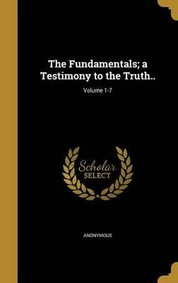 The Fundamentals; A Testimony to the Truth..; Volume 1-7