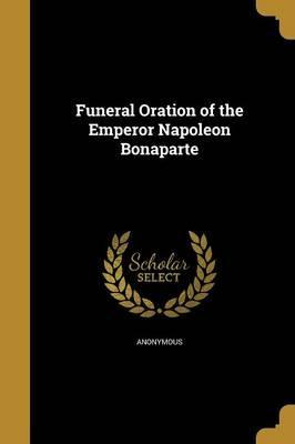 Funeral Oration of the Emperor Napoleon Bonaparte