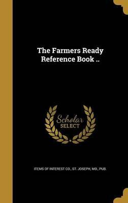 The Farmers Ready Reference Book ..