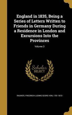England in 1835, Being a Series of Letters Written to Friends in Germany During a Residence in London and Excursions Into the Provinces; Volume 3