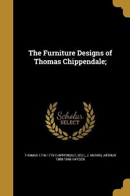 The Furniture Designs of Thomas Chippendale;