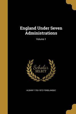 England Under Seven Administrations; Volume 1