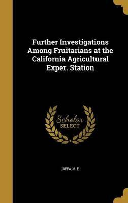Further Investigations Among Fruitarians at the California Agricultural Exper. Station