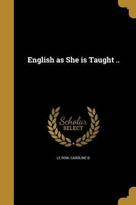 English as She Is Taught ..