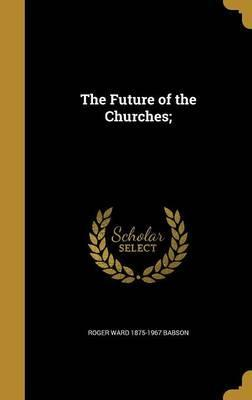 The Future of the Churches;