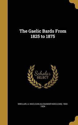 The Gaelic Bards from 1825 to 1875