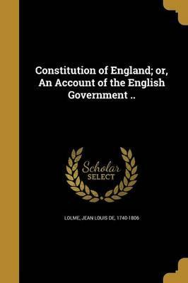 Constitution of England; Or, an Account of the English Government ..