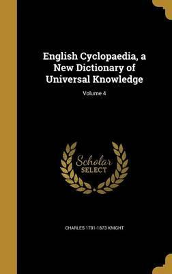 English Cyclopaedia, a New Dictionary of Universal Knowledge; Volume 4
