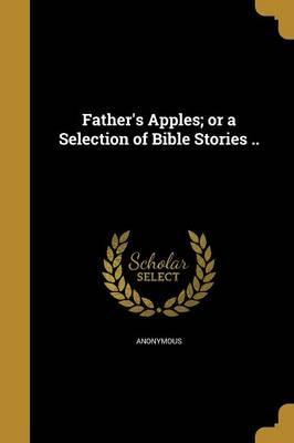 Father's Apples; Or a Selection of Bible Stories ..