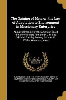 The Gaining of Men, Or, the Law of Adaptation to Environment in Missionary Enterprise
