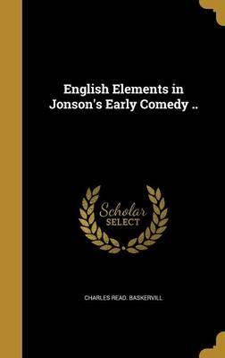 English Elements in Jonson's Early Comedy ..