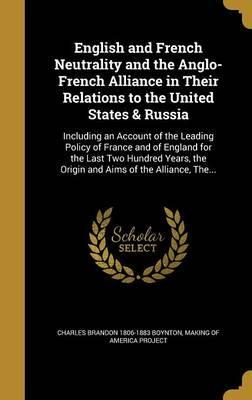 English and French Neutrality and the Anglo-French Alliance in Their Relations to the United States & Russia