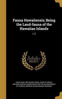 Fauna Hawaiiensis; Being the Land-Fauna of the Hawaiian Islands; V. 3
