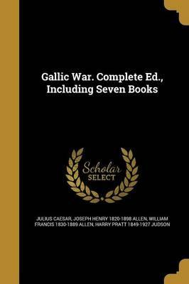Gallic War. Complete Ed., Including Seven Books