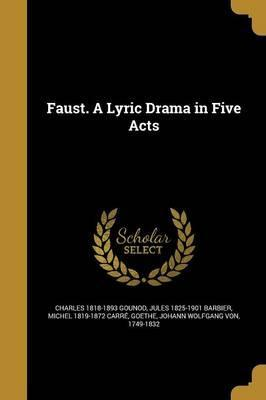 Faust. a Lyric Drama in Five Acts