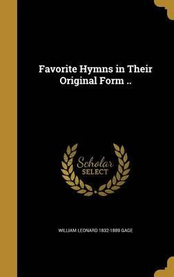 Favorite Hymns in Their Original Form ..